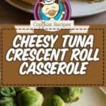 Cheesy Tuna Crescent roll casserole photo collage