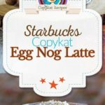 You can recreate the Starbucks Egg Nog Latte at home with this easy copycat recipe.