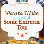 Homemade Sonic Extreme Tater Tots photo collage