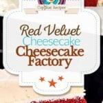 Homemade Cheesecake Factory Red Velvet cheesecake photo collage