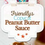 Homemade Friendly's Peanut Butter Sauce photo collage.